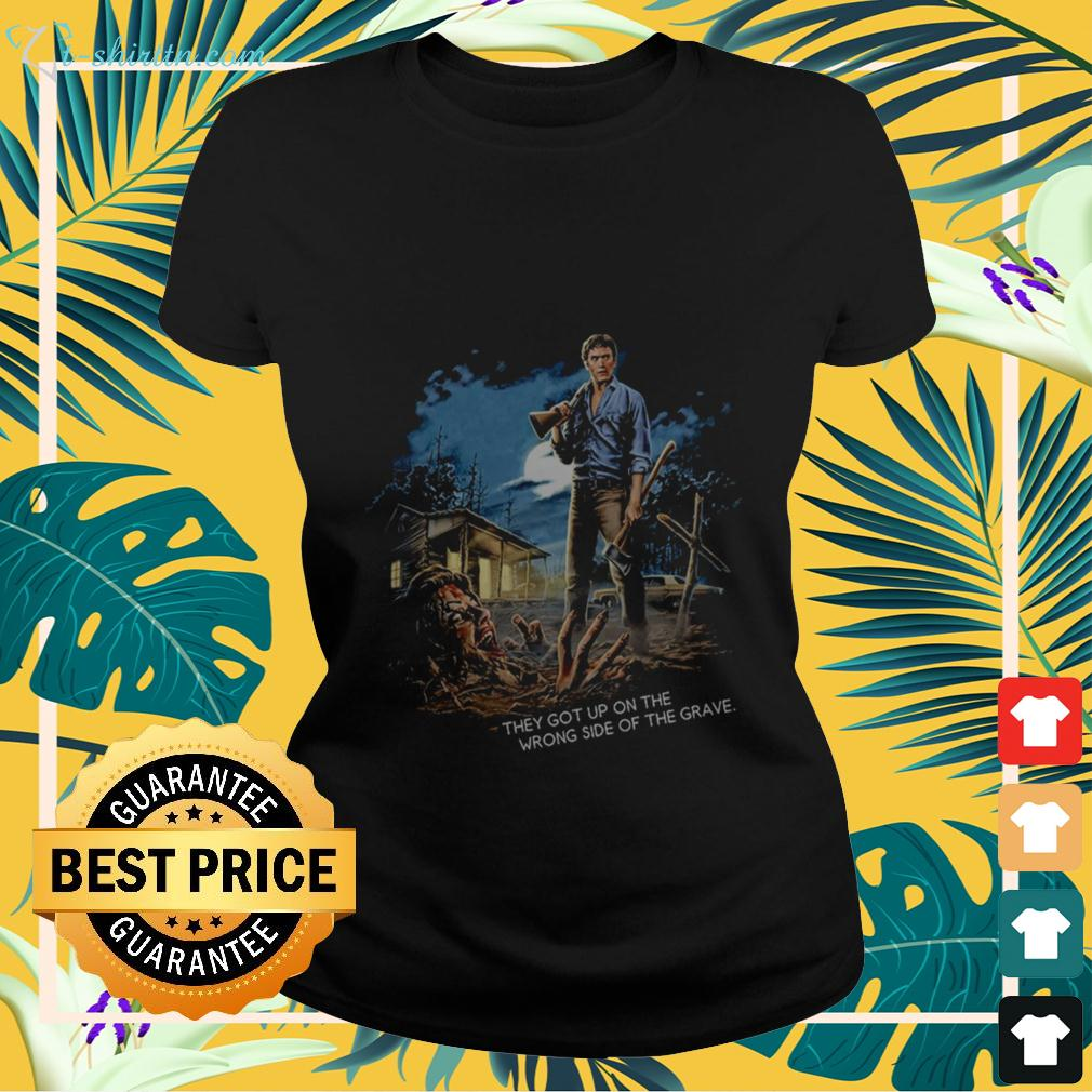 the-evil-dead-they-got-up-on-the-wrong-side-of-the-grave-ladies-tee The Evil Dead they got up on the wrong side of the grave shirt