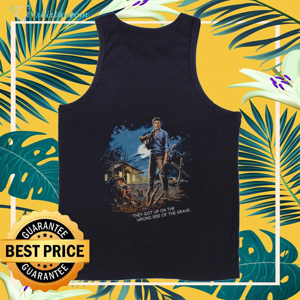the-evil-dead-they-got-up-on-the-wrong-side-of-the-grave-tank-top The Evil Dead they got up on the wrong side of the grave shirt