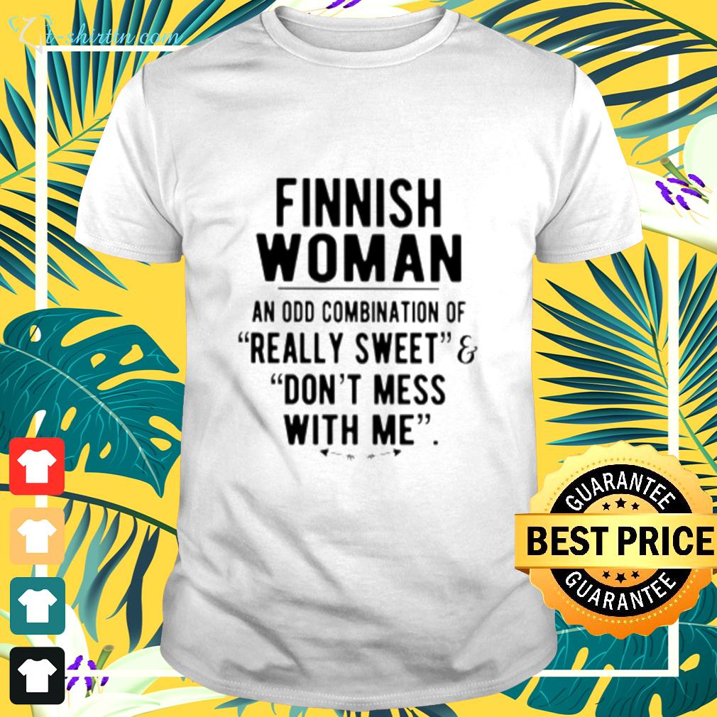 Finnish woman an odd combination of really sweet don't mess with me t-shirt