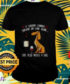 A woman cannot survive on wine alone she also needs a dog t-shirt