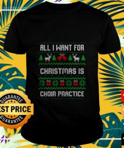 All I want for Christmas is choir practice ugly t-shirt