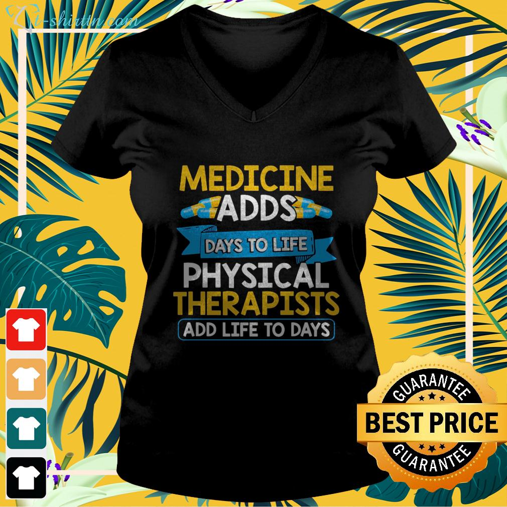 Medicine adds days to life physical therapists add life to days v-neck t-shirt