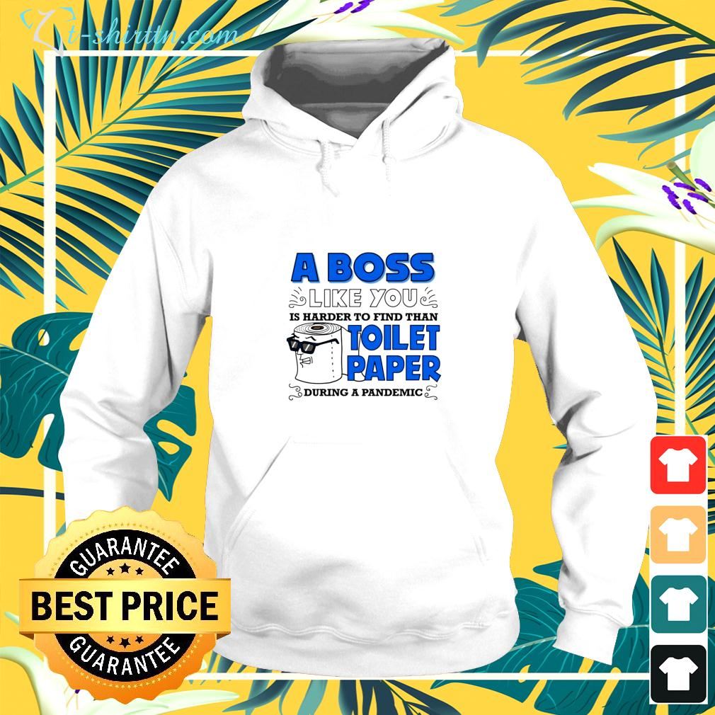 A boss like you is harder to find than toilet paper during a pandemic hoodie