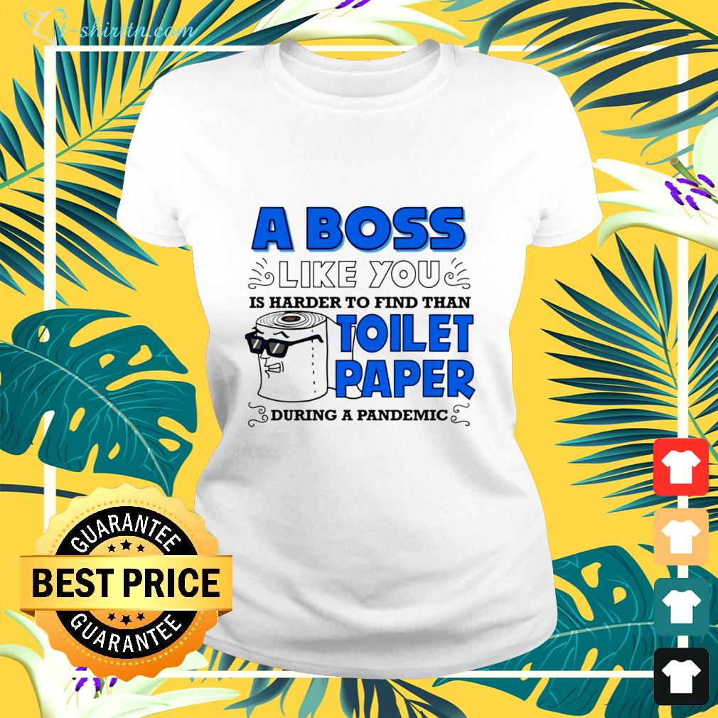 A boss like you is harder to find than toilet paper during a pandemic ladies-tee