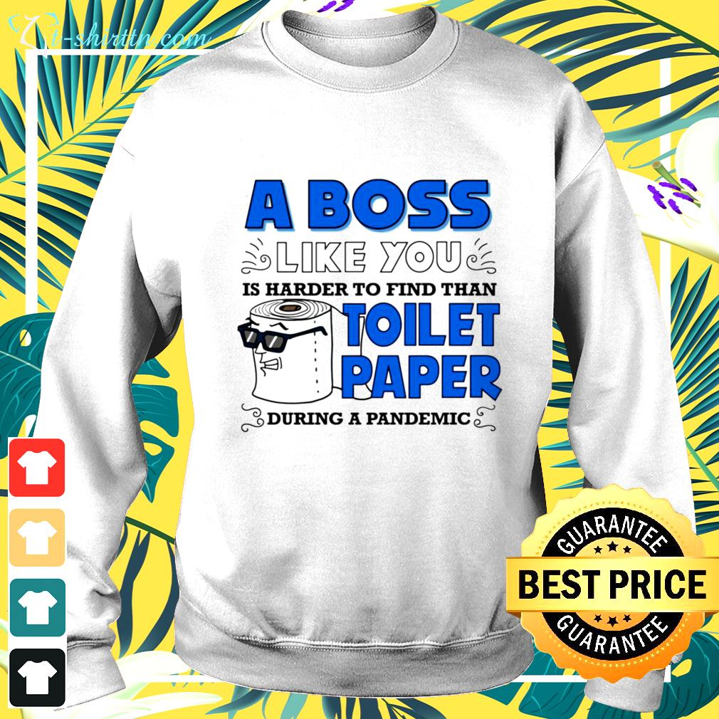 A boss like you is harder to find than toilet paper during a pandemic sweater