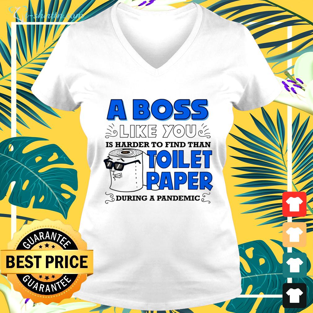 A boss like you is harder to find than toilet paper during a pandemic v-neck t-shirt