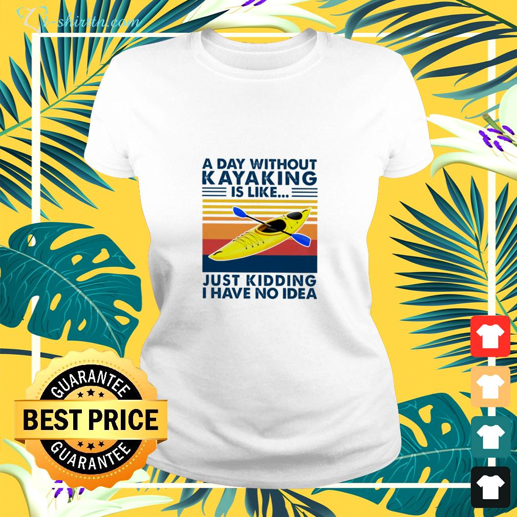 A day without kayyaking is like just kidding I have no idea vintage ladies-tee