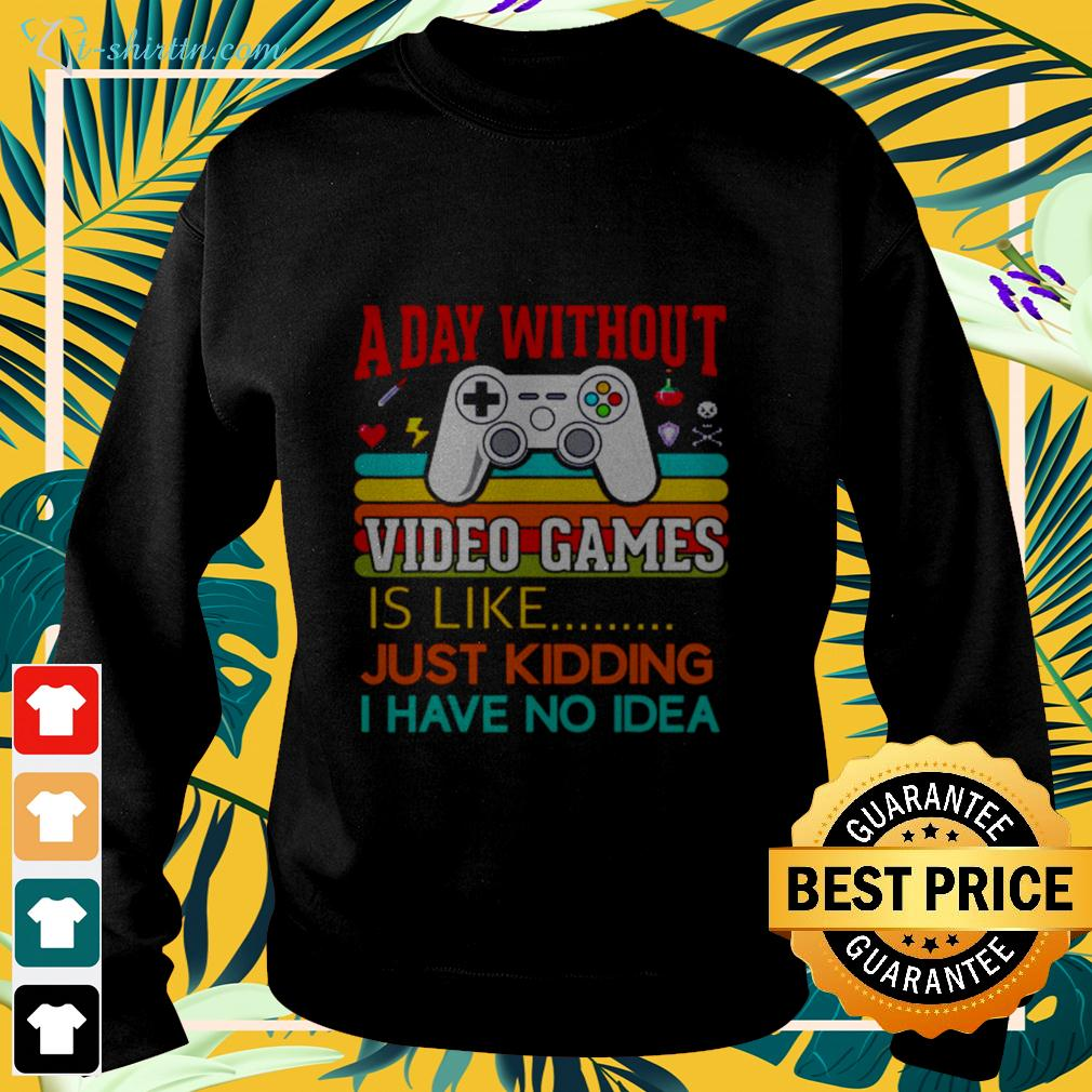 A day without video games is like just kidding I have no idea sweater