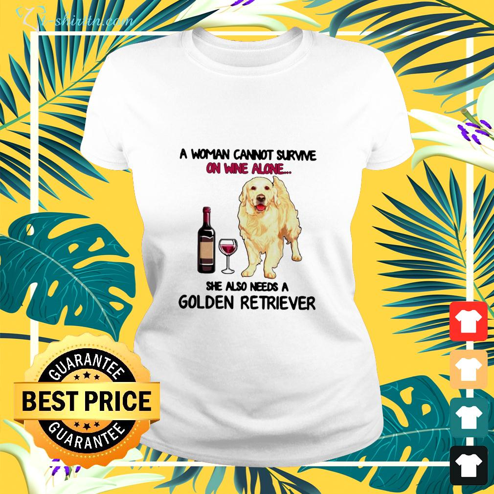 A woman cannot survive on wine alone she also needs a golden retriever ladies-tee