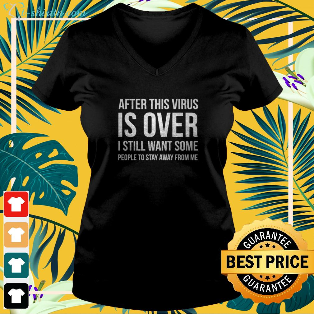 After Virus Is Over I Still Want You To Stay Away From Me v-neck t-shirt