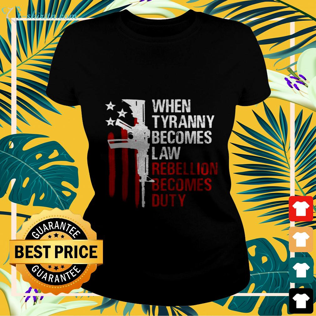 Gun when tyranny becomes law rebellion becomes duty ladies-tee