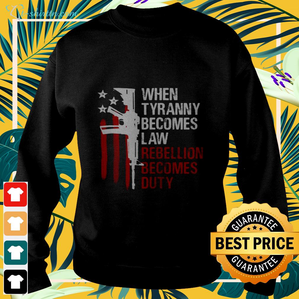 Gun when tyranny becomes law rebellion becomes duty sweater