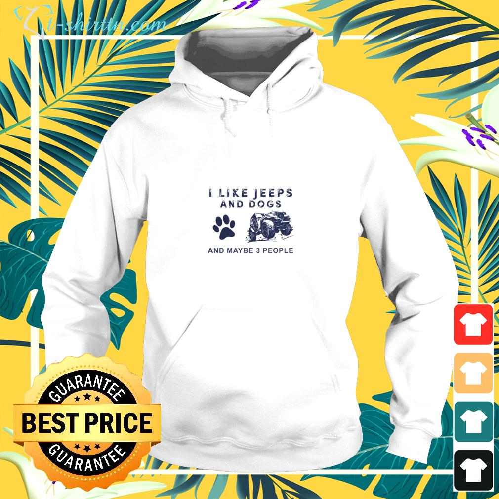 I like Jeeps and dogs and maybe 3 people hoodie