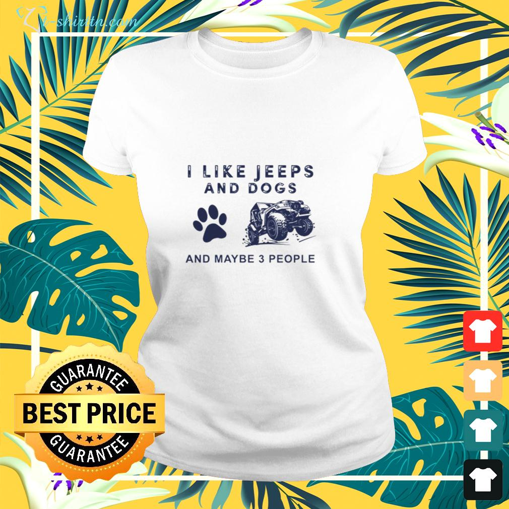 I like Jeeps and dogs and maybe 3 people ladies-tee