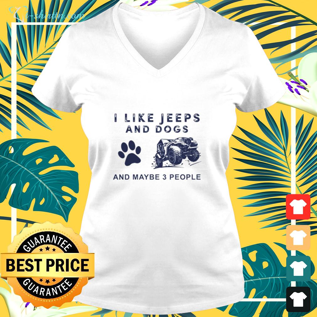 I like Jeeps and dogs and maybe 3 people v-neck t-shirt