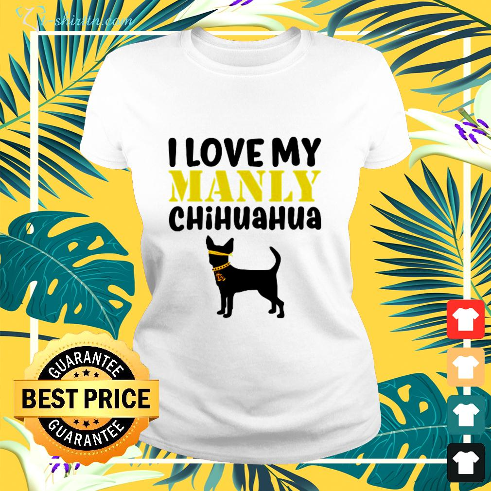 I love my manly Chihuahua ladies-tee