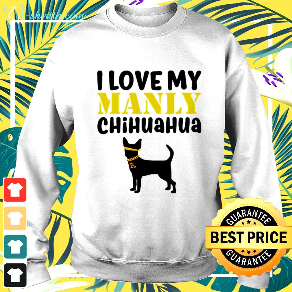 I love my manly Chihuahua sweater