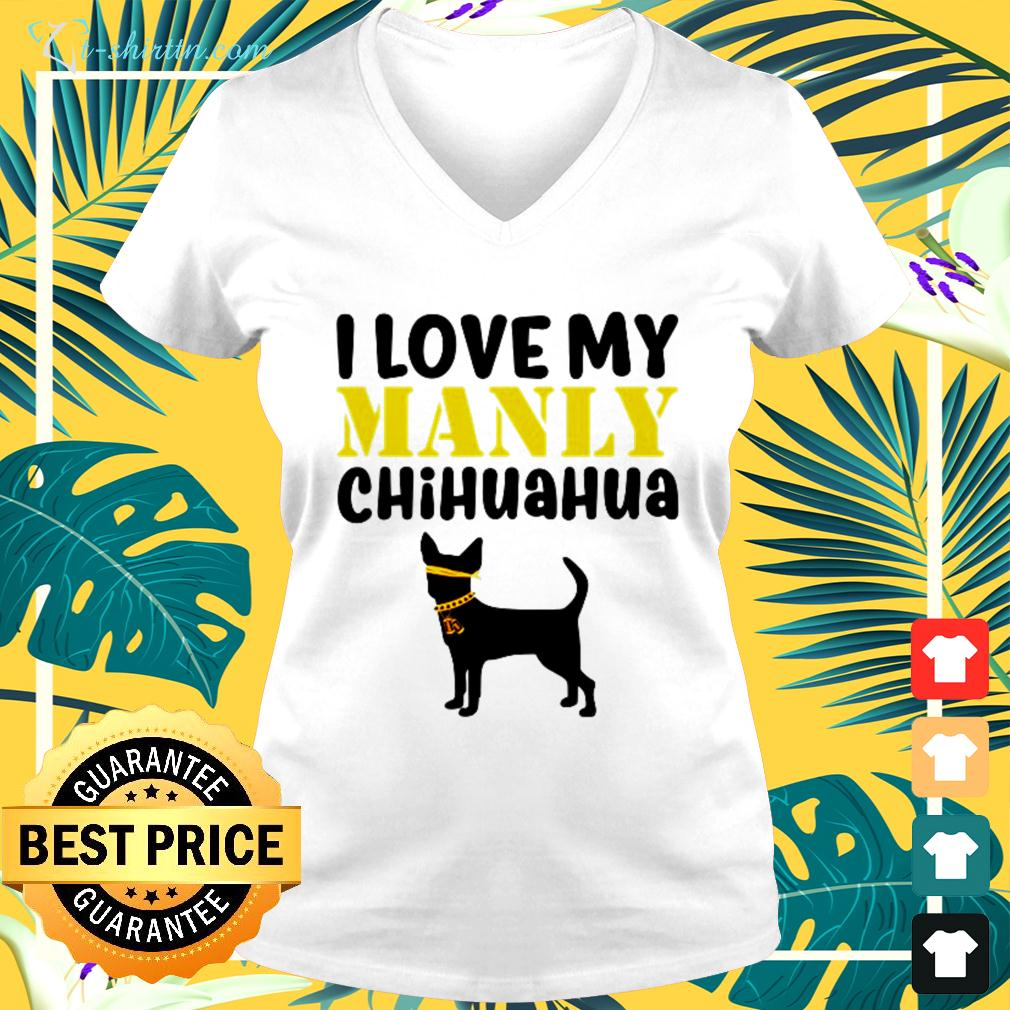 I love my manly Chihuahua v-neck t-shirt