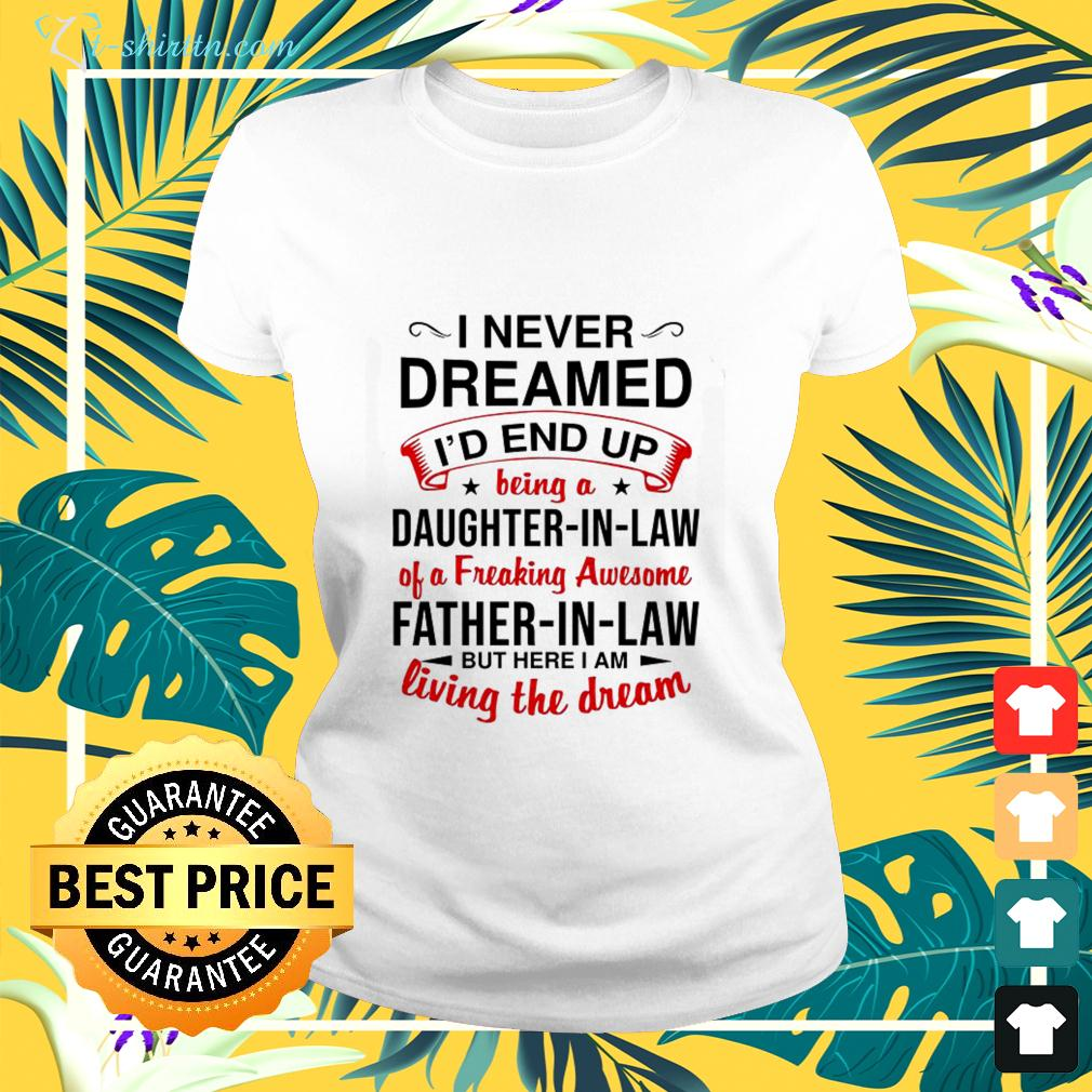 I never dreamed I'd end up being a daughter in law ladies-tee