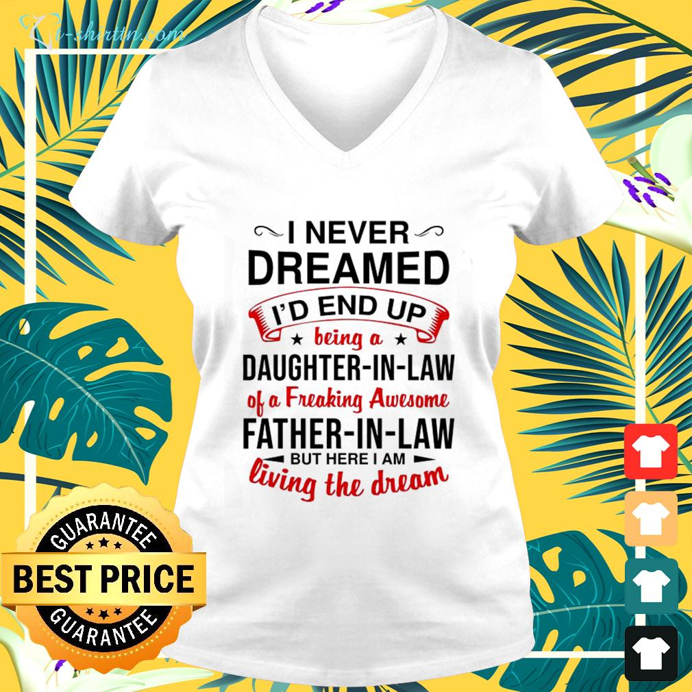 I never dreamed I'd end up being a daughter in law v-neck t-shirt