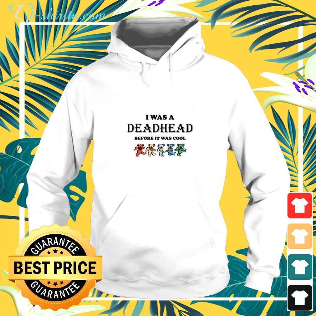 I was a Deadhead before it was cool hoodie
