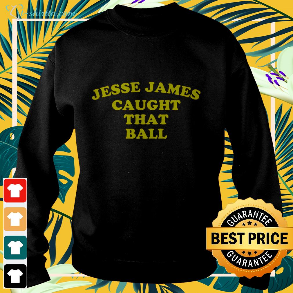 Jesse James caught that ball sweater