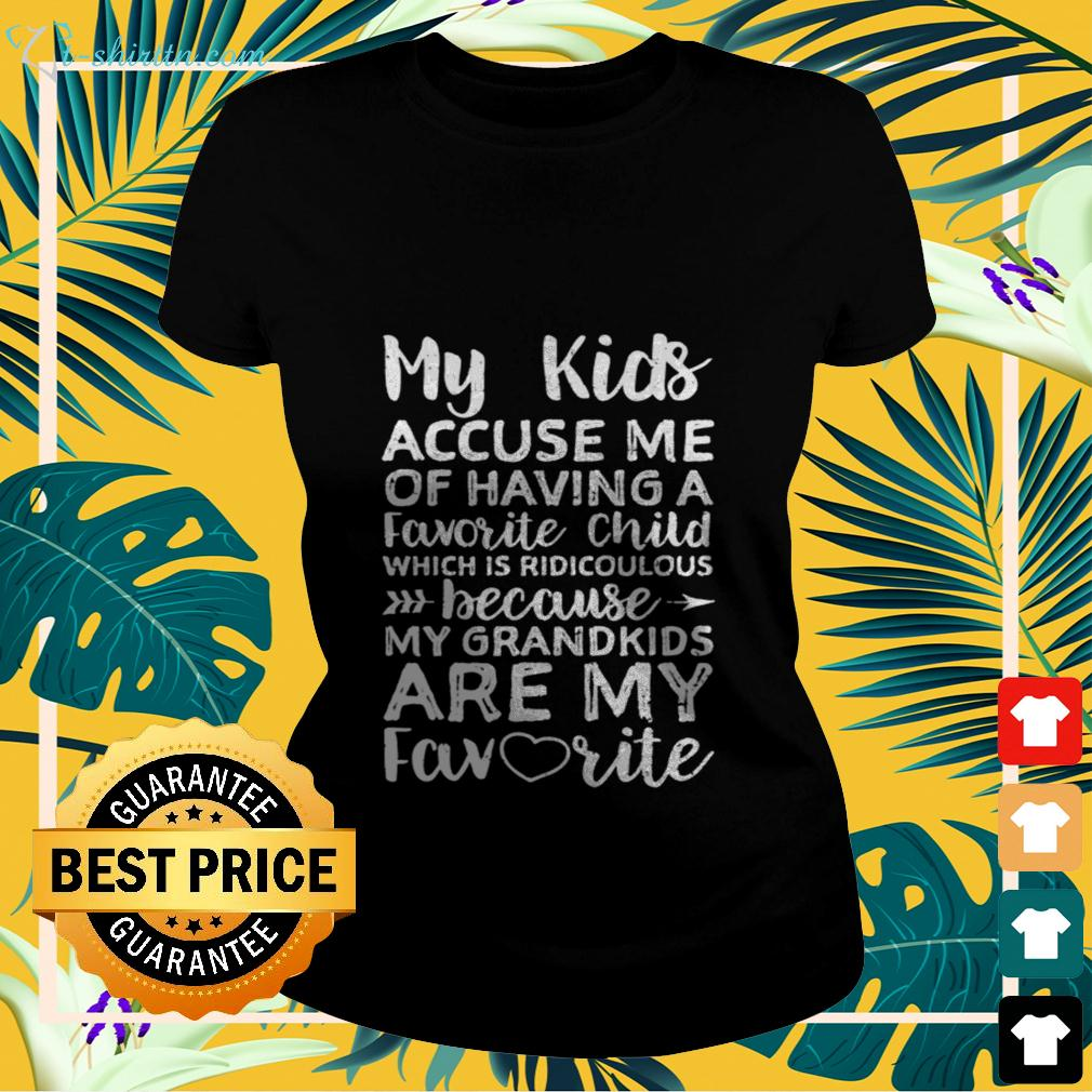 My kids accuse me of having a favorite child which is ridiculous ladies-tee