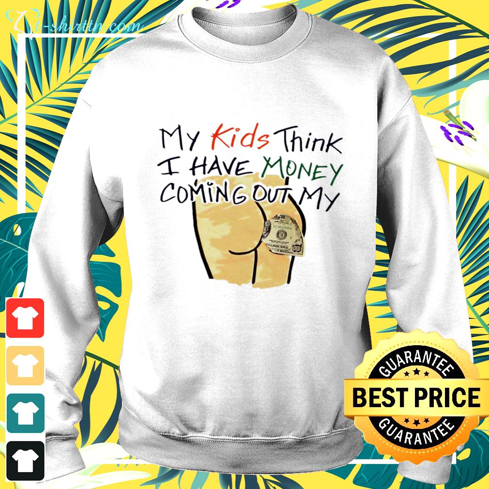 My kids think I have money coming out my sweater