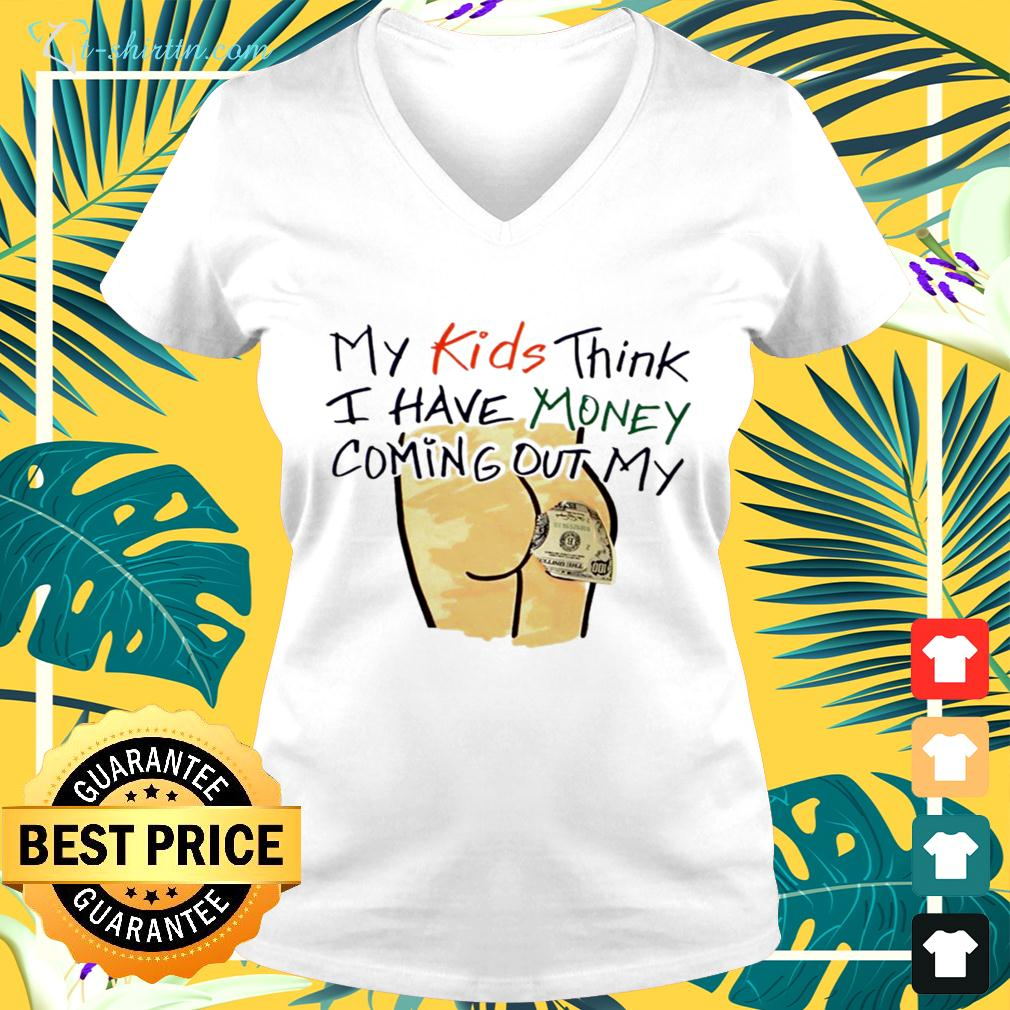 My kids think I have money coming out my v-neck t-shirt
