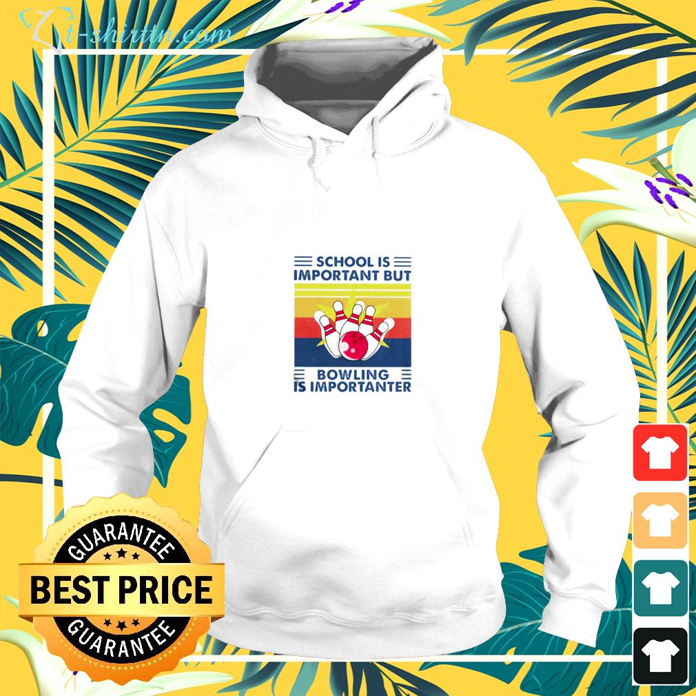 School is important but Bowling is importanter vintage hoodie