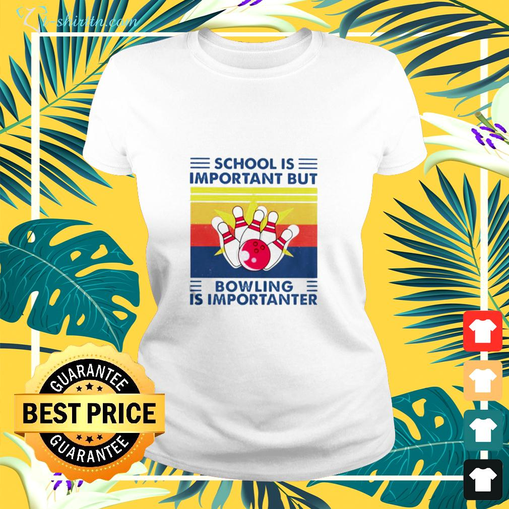 School is important but Bowling is importanter vintage ladies-tee