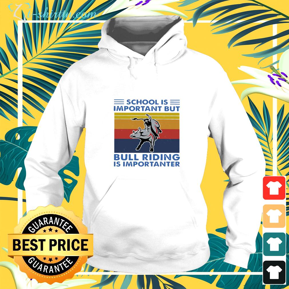 School is important but bull riding is importanter vintage hoodie