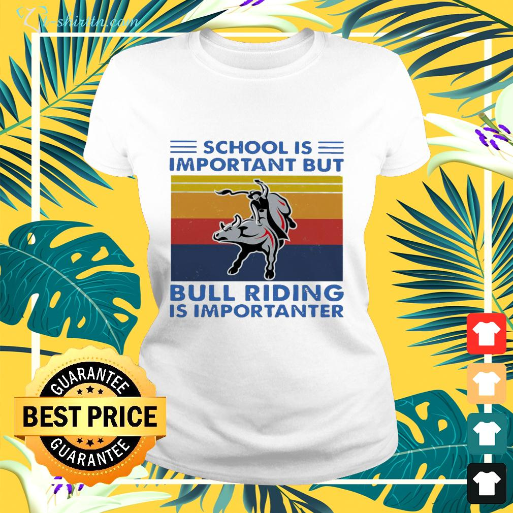 School is important but bull riding is importanter vintage ladies-tee