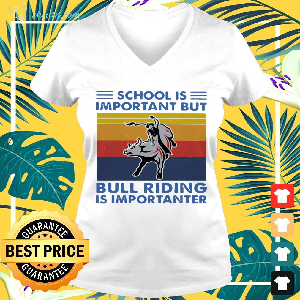 School is important but bull riding is importanter vintage v-neck t-shirt