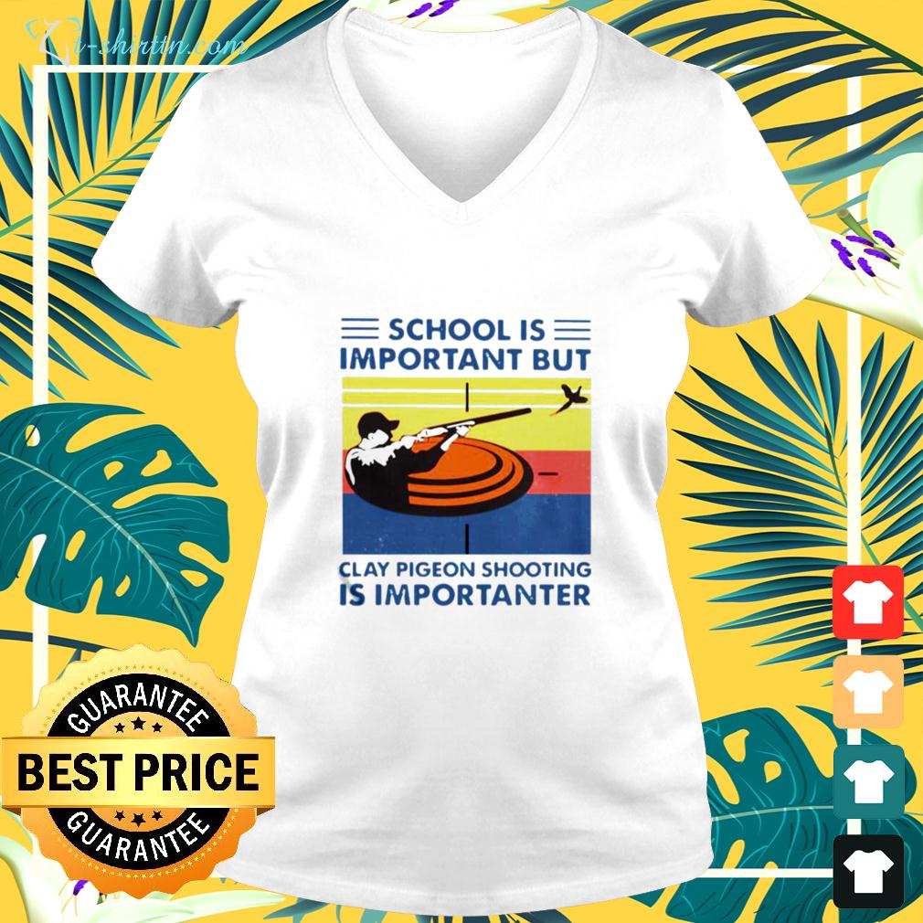 School Is Important But Clay Pigeon Shooting Is Importanter Vintage v-neck t-shirt