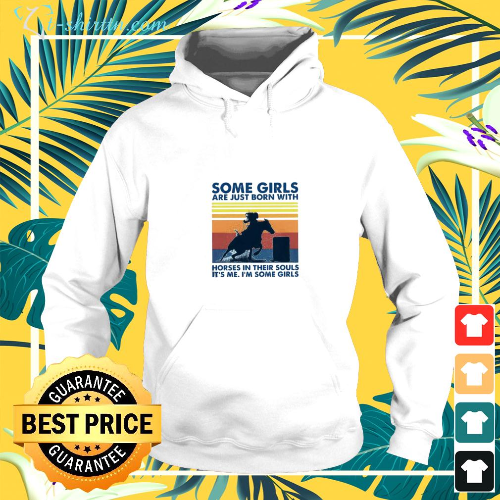 Some Girls Are Just Born With Horses In Their Souls It's Me Im Some Girls Vintage Retro hoodie