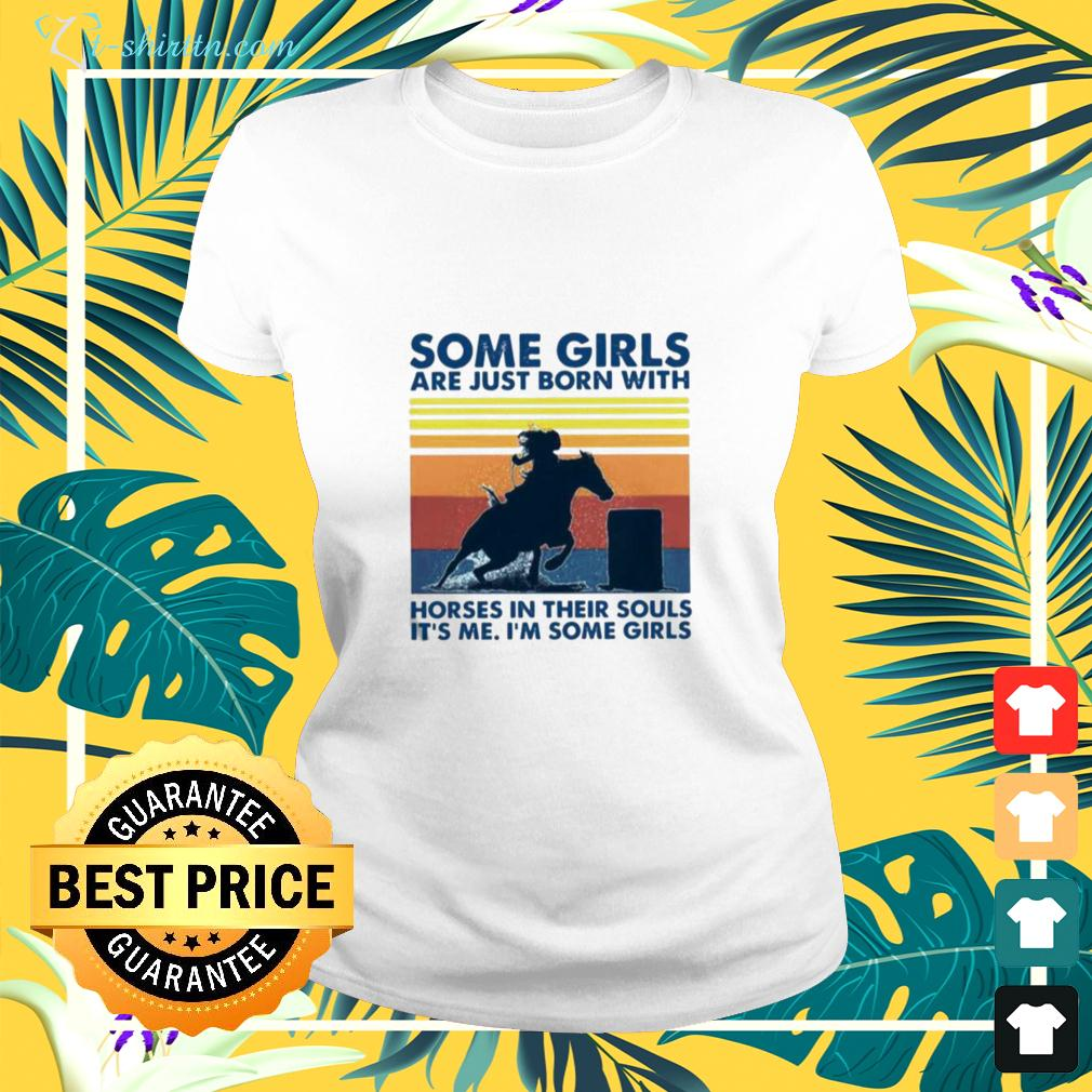 Some Girls Are Just Born With Horses In Their Souls It's Me Im Some Girls Vintage Retro ladies-tee