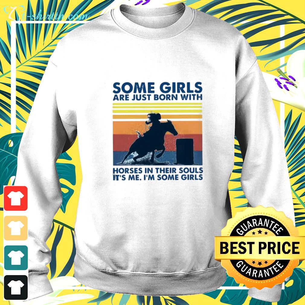 Some Girls Are Just Born With Horses In Their Souls It's Me Im Some Girls Vintage Retro sweater