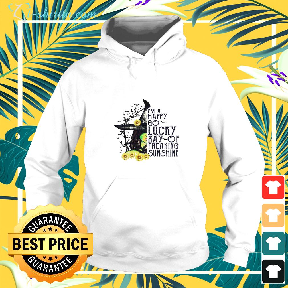Witch I'm a happy go lucky ray of freaking sunshine hoodie