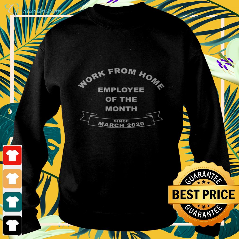Work from home employee of the month since march 2020 sweater