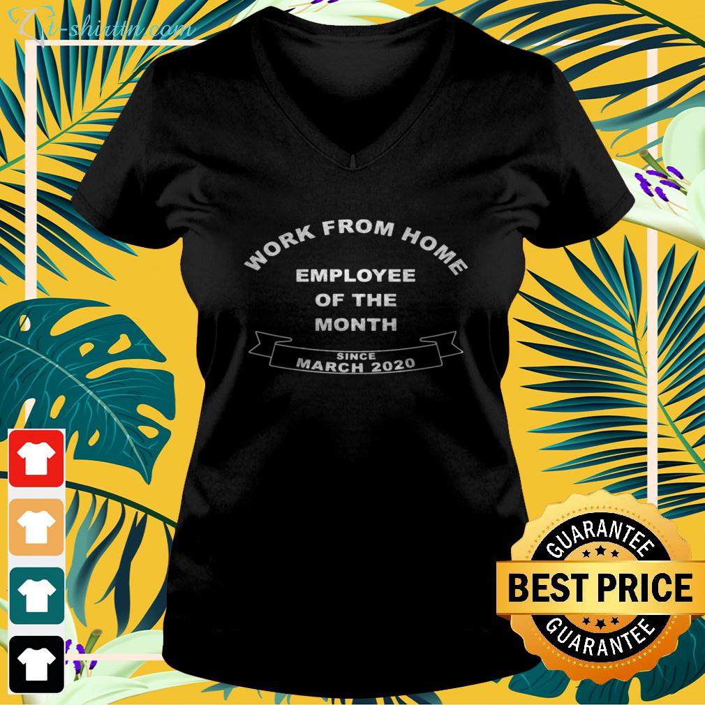 Work from home employee of the month since march 2020 v-neck t-shirt