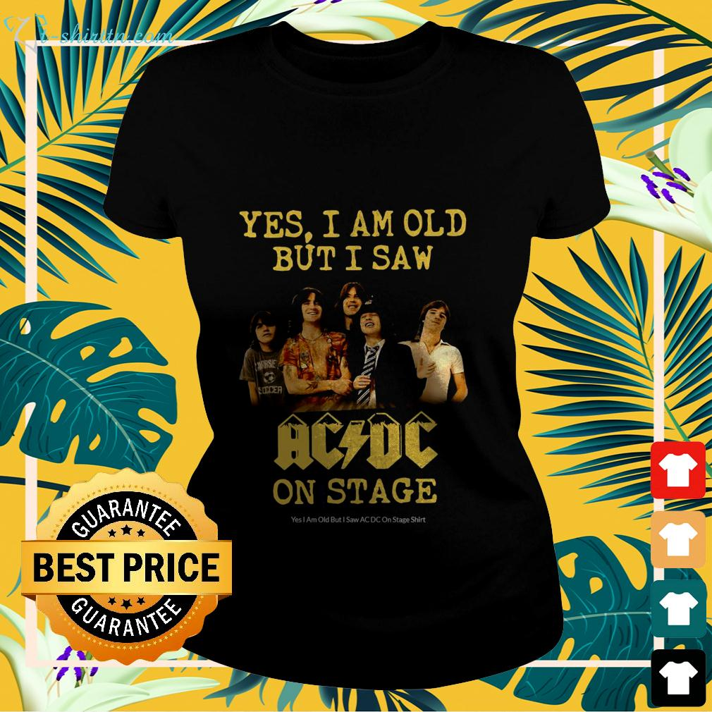 Yes I am old but I saw AC DC on stage ladies-tee