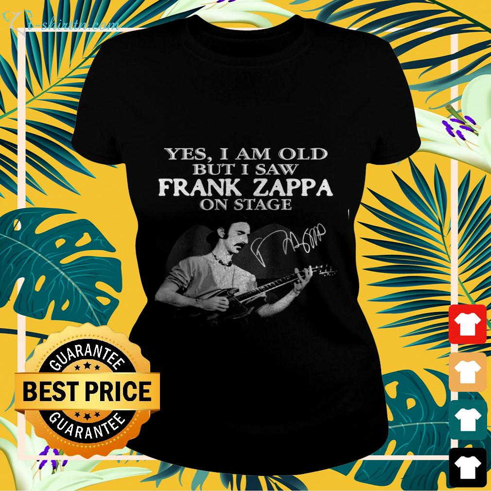 Yes I am old but I saw Frank Zappa on stage siganture ladies-tee