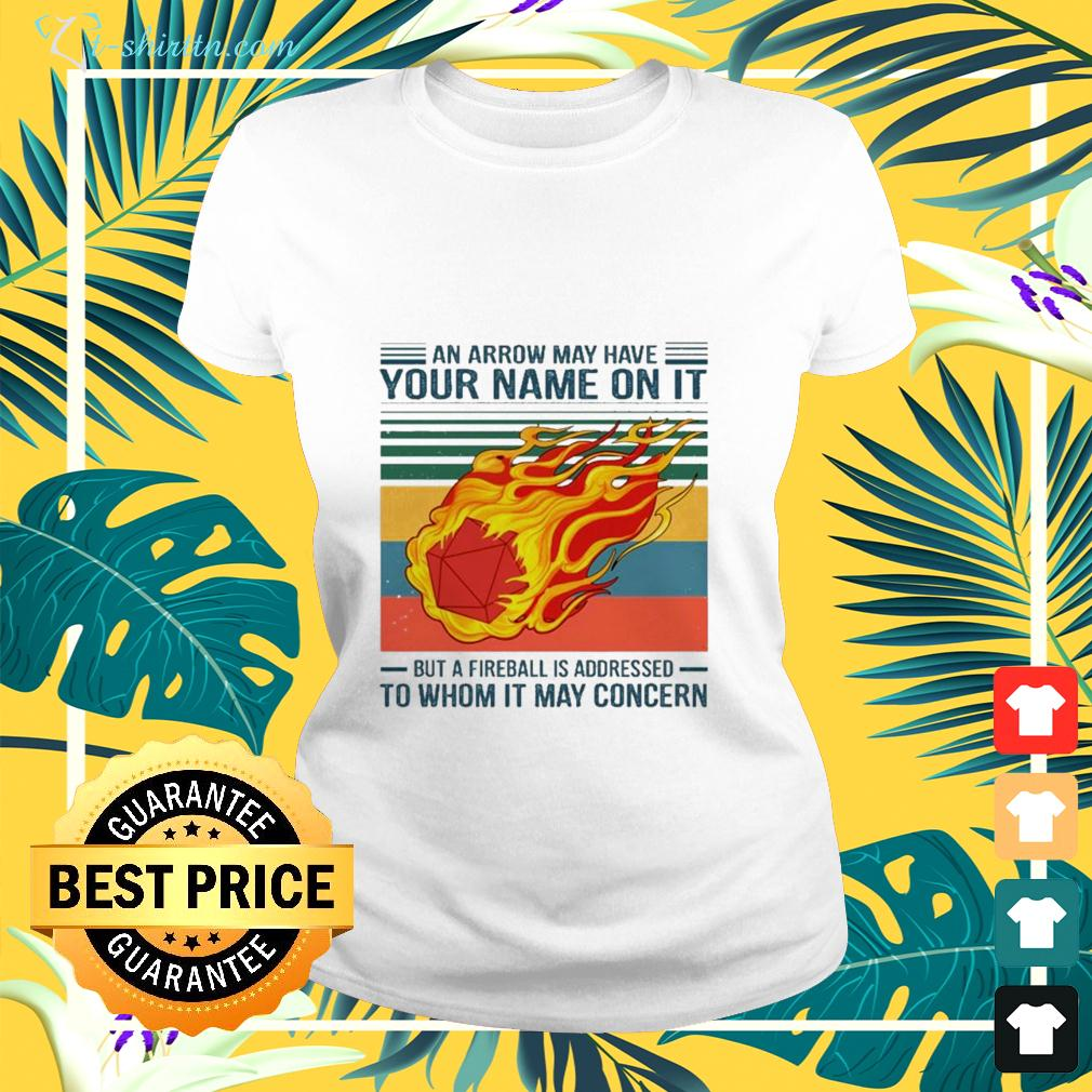 An Arrow May Have Your Name On It But A Fireball is Addressed To Whom It May Concern ladies-tee