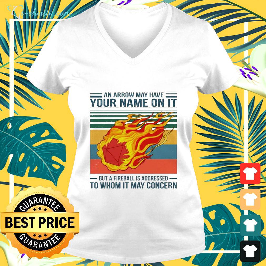 An Arrow May Have Your Name On It But A Fireball is Addressed To Whom It May Concern v-neck t-shirt