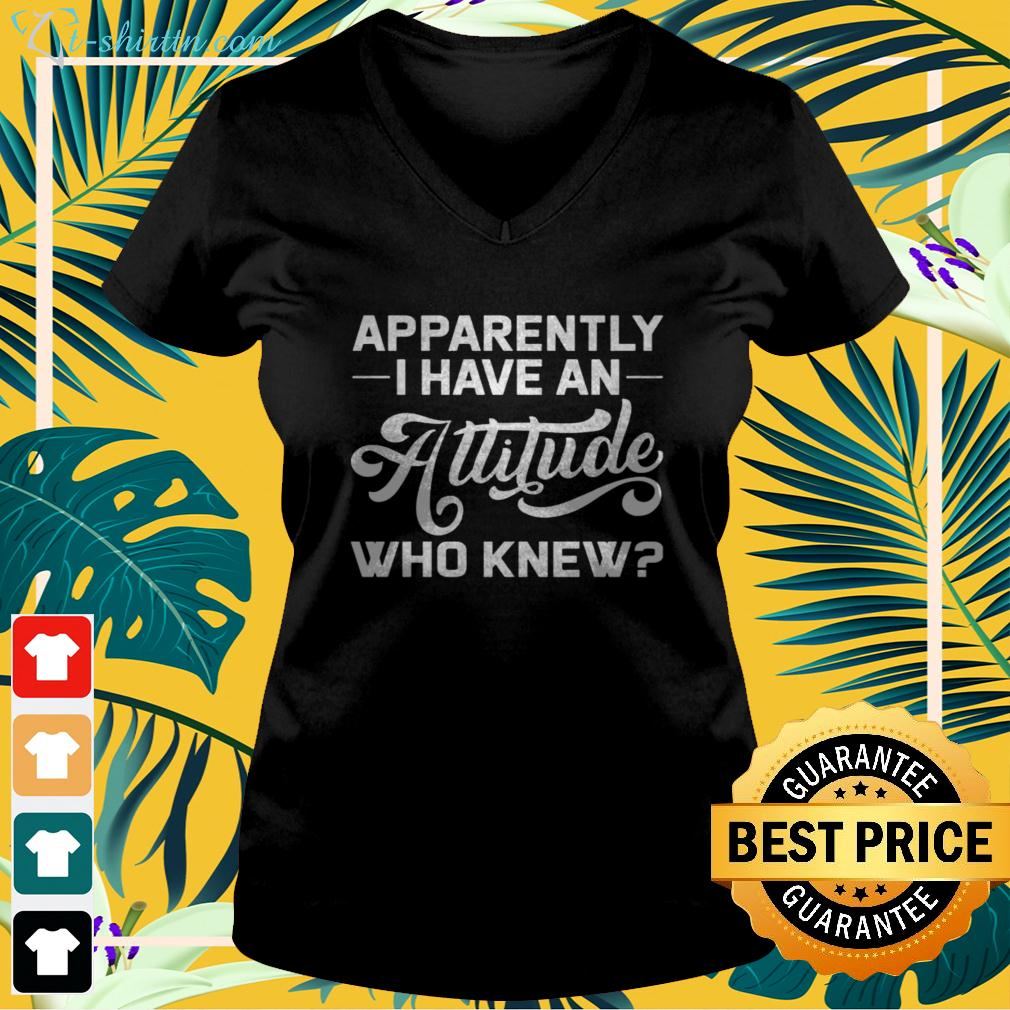 Apparently I have an attitude who knew v-neck t-shirt