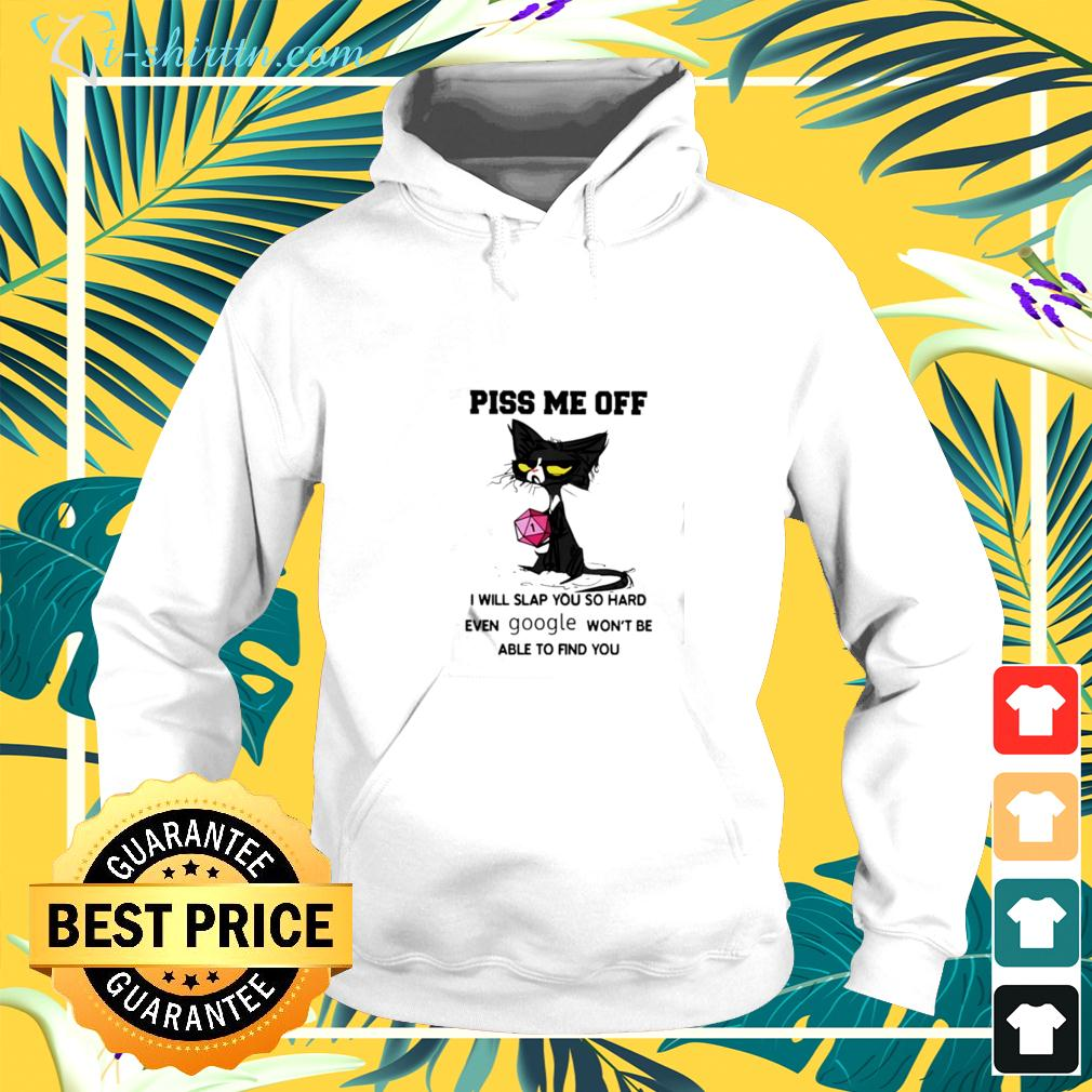 Black Cat piss me off i will slap you so hard even google won't be able find you hoodie