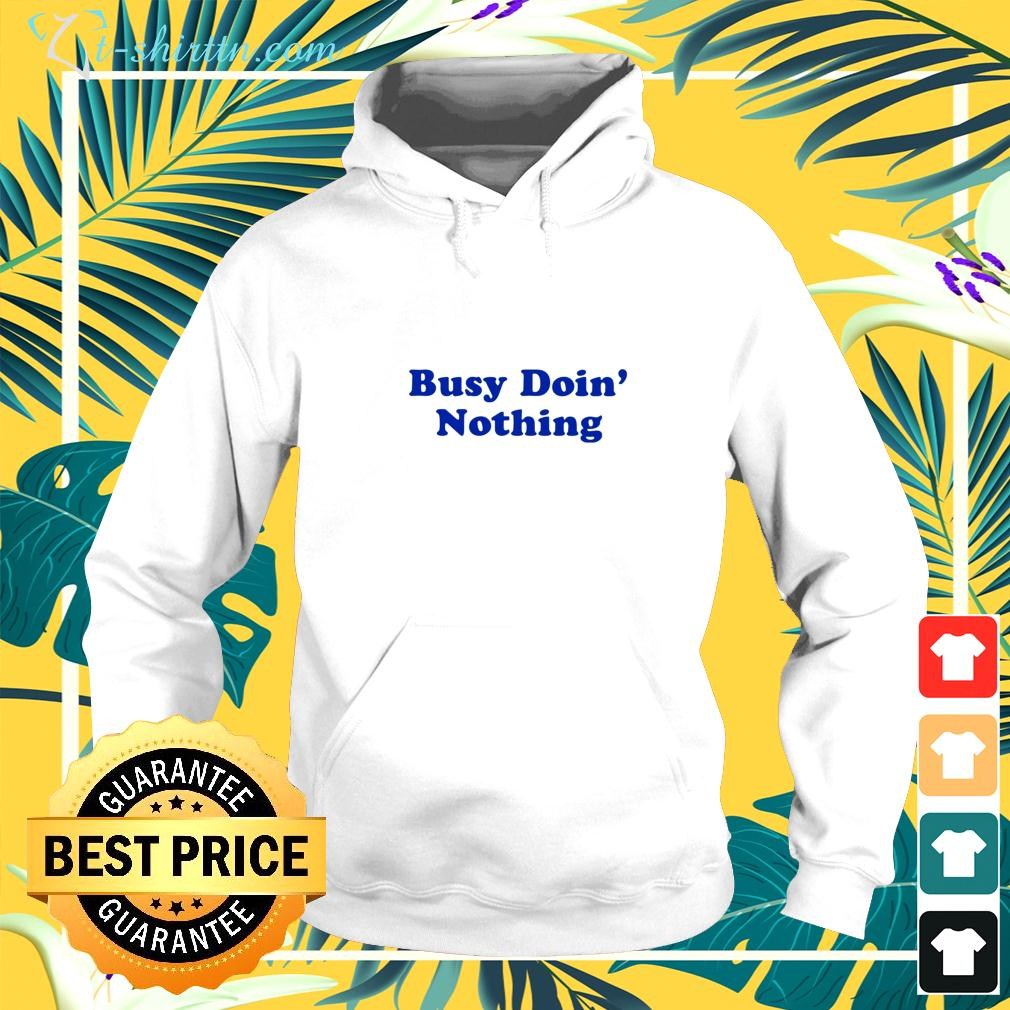 Busy doin nothing hoodie
