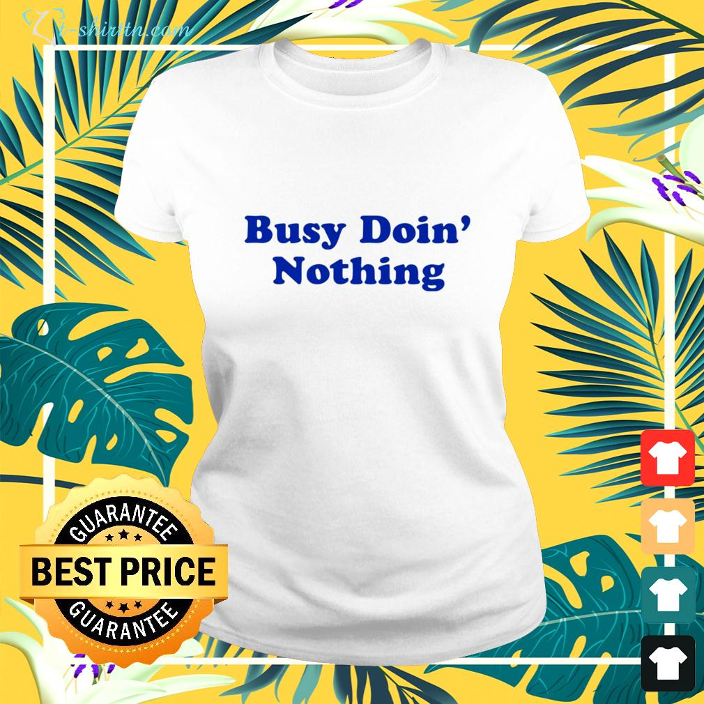 Busy doin nothing ladies-tee