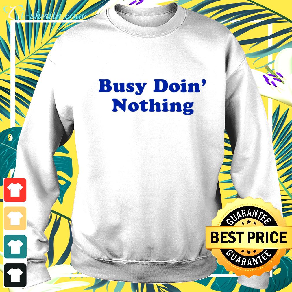Busy doin nothing sweater